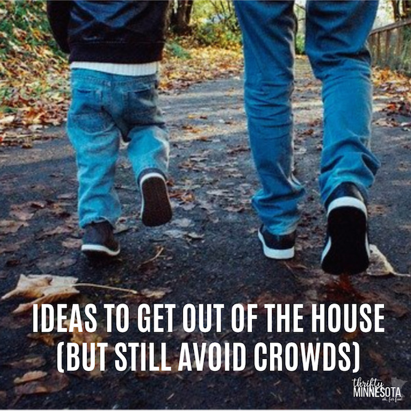 Ideas to Get out of the House but still avoid crowds